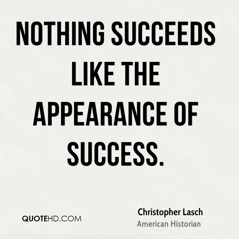 Nothing succeeds like the appearance of success.