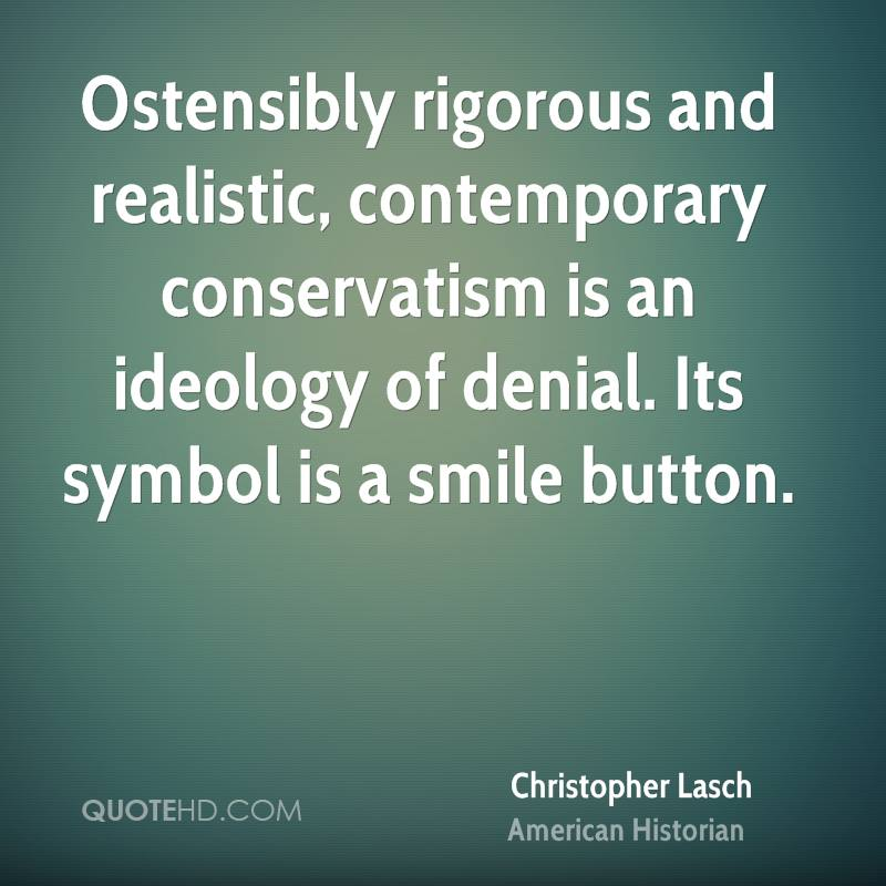 Ostensibly rigorous and realistic, contemporary conservatism is an ideology of denial. Its symbol is a smile button.