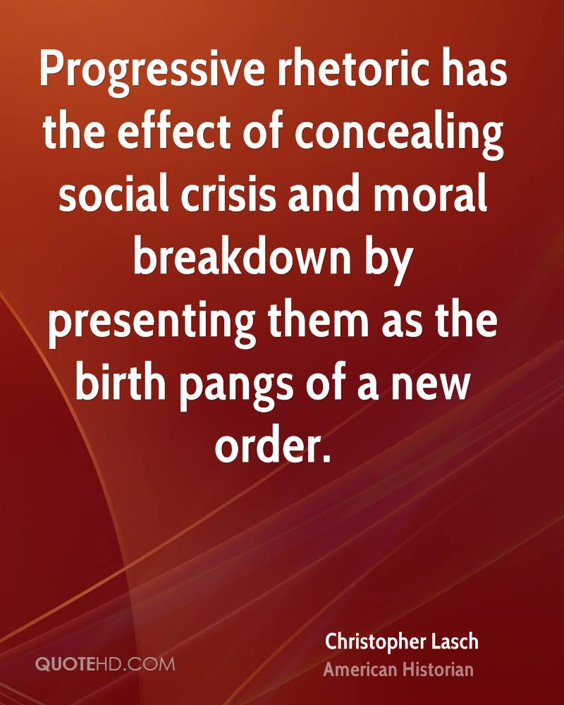 Progressive rhetoric has the effect of concealing social crisis and moral breakdown by presenting them as the birth pangs of a new order.
