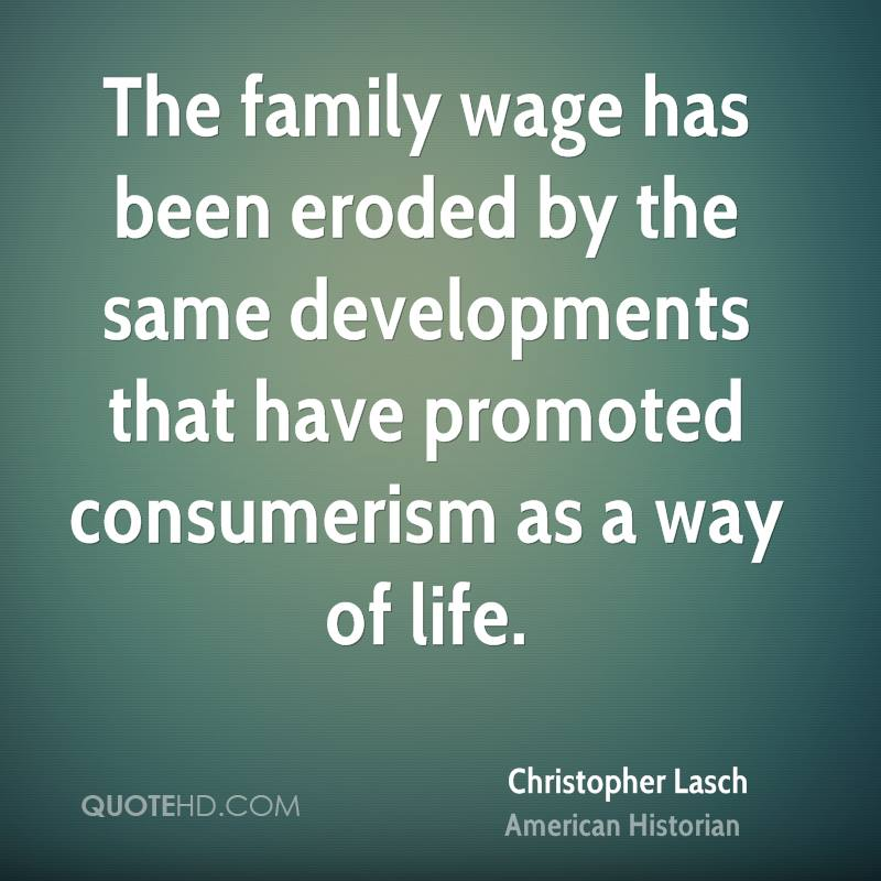 The family wage has been eroded by the same developments that have promoted consumerism as a way of life.