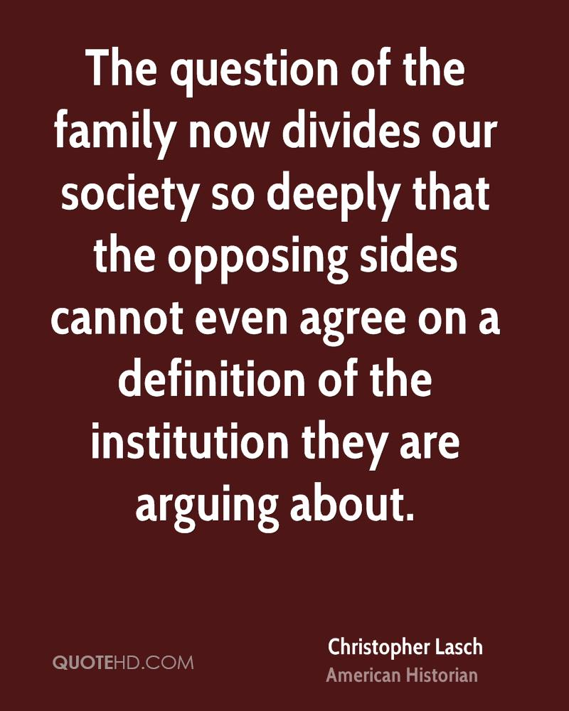 The question of the family now divides our society so deeply that the opposing sides cannot even agree on a definition of the institution they are arguing about.
