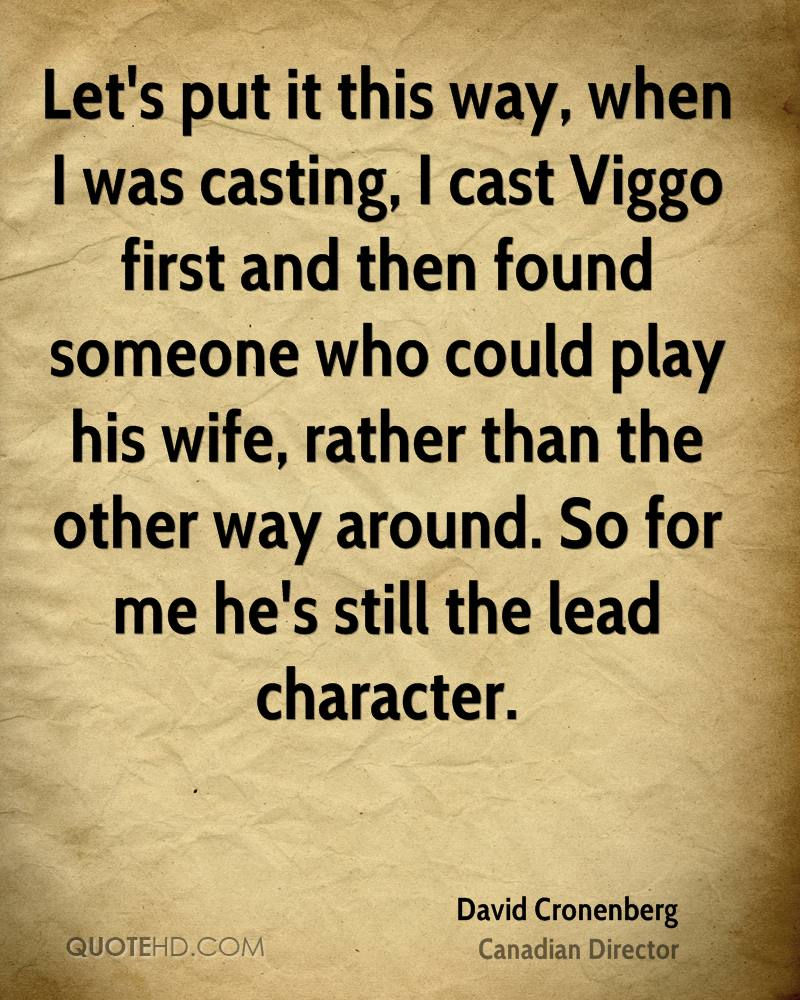 Let's put it this way, when I was casting, I cast Viggo first and then found someone who could play his wife, rather than the other way around. So for me he's still the lead character.