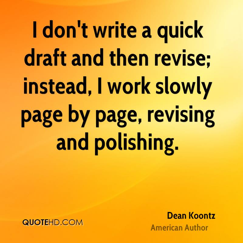 I don't write a quick draft and then revise; instead, I work slowly page by page, revising and polishing.