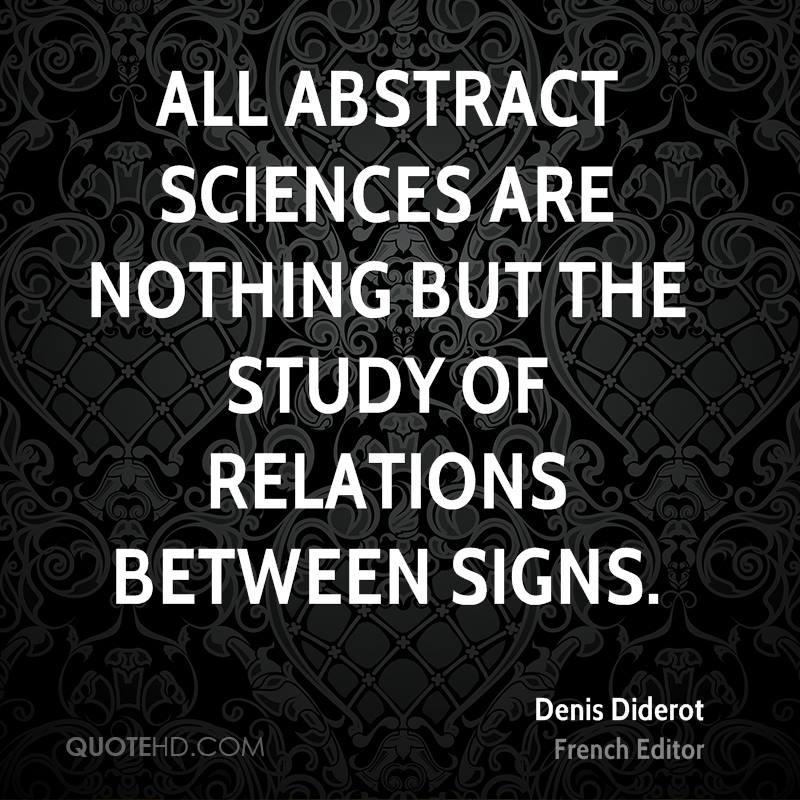 All abstract sciences are nothing but the study of relations between signs.