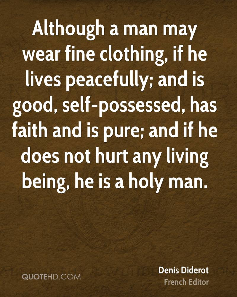 Although a man may wear fine clothing, if he lives peacefully; and is good, self-possessed, has faith and is pure; and if he does not hurt any living being, he is a holy man.