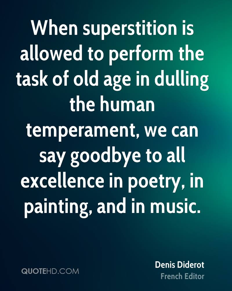 When superstition is allowed to perform the task of old age in dulling the human temperament, we can say goodbye to all excellence in poetry, in painting, and in music.