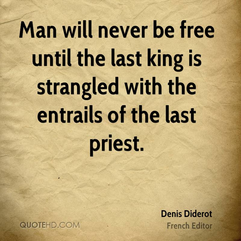 Man will never be free until the last king is strangled with the entrails of the last priest.
