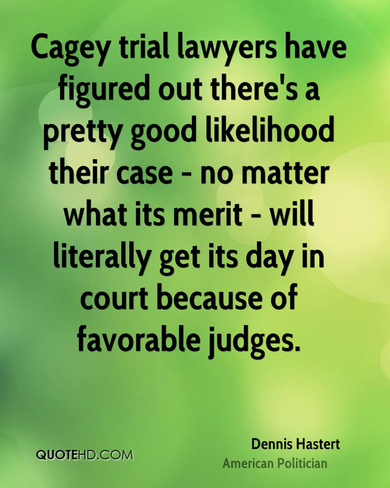 Cagey trial lawyers have figured out there's a pretty good likelihood their case - no matter what its merit - will literally get its day in court because of favorable judges.