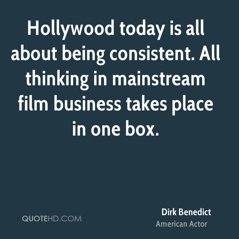 Hollywood today is all about being consistent. All thinking in mainstream film business takes place in one box.