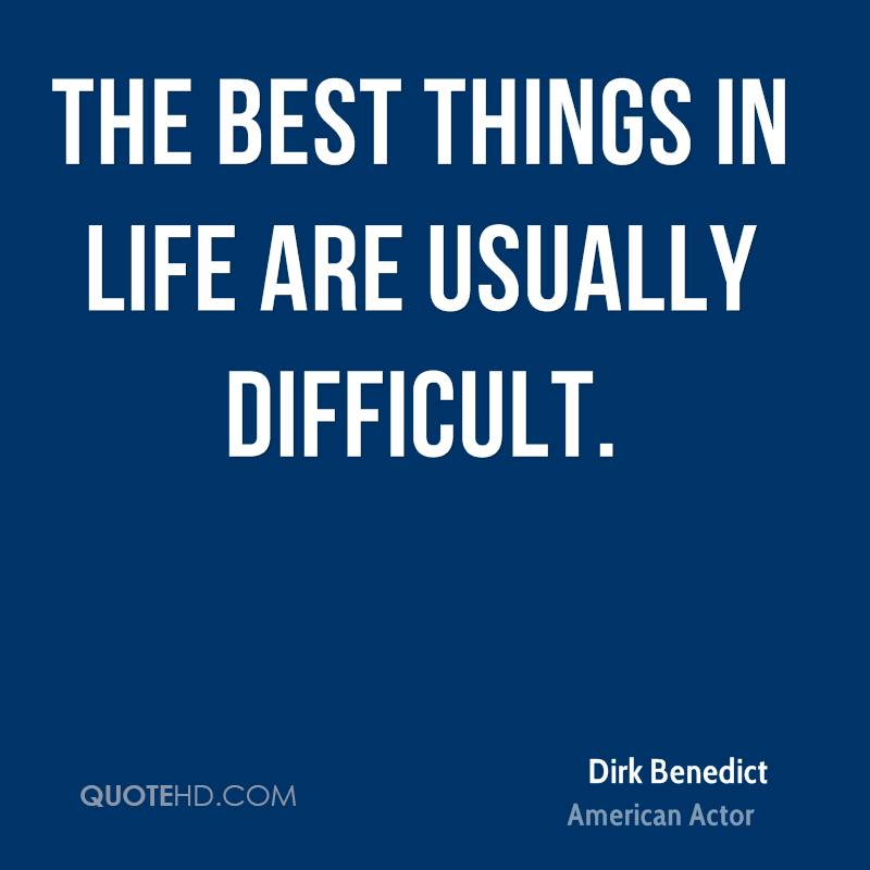 The best things in life are usually difficult.