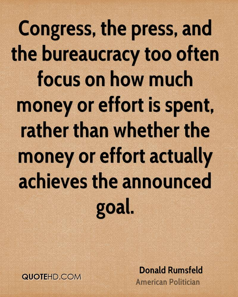 Congress, the press, and the bureaucracy too often focus on how much money or effort is spent, rather than whether the money or effort actually achieves the announced goal.