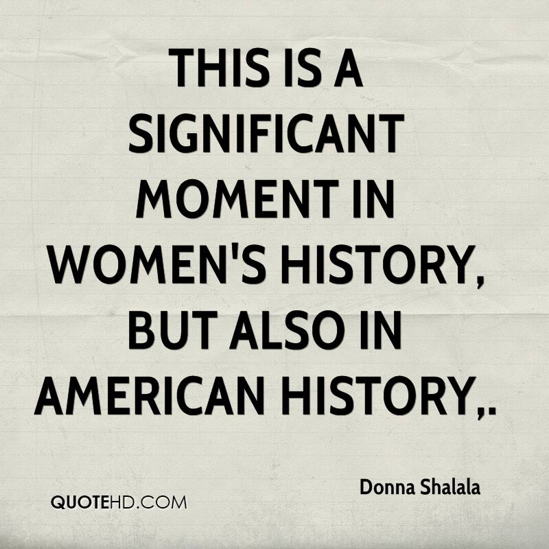 This is a significant moment in women's history, but also in American history.