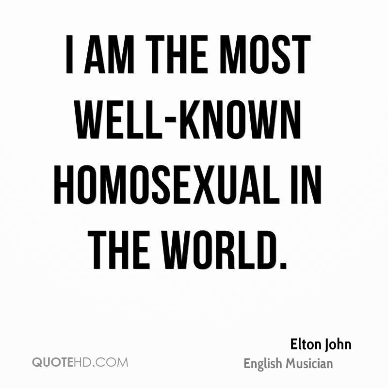 I am the most well-known homosexual in the world.