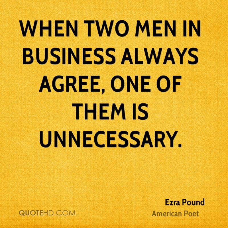 When two men in business always agree, one of them is unnecessary.