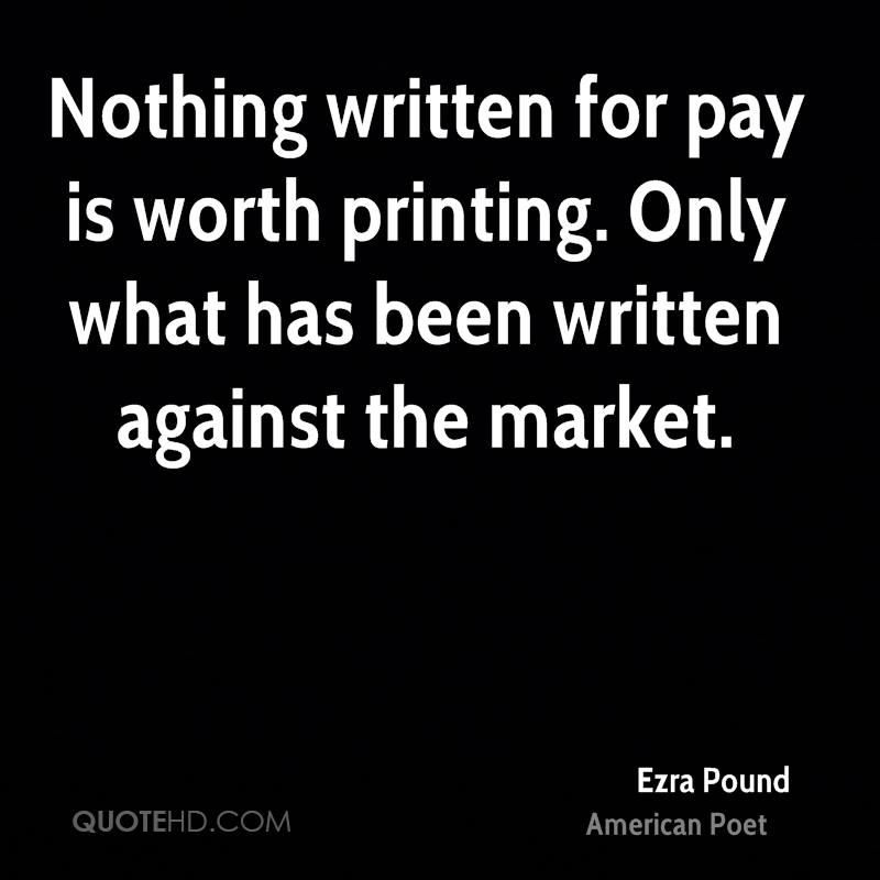Nothing written for pay is worth printing. Only what has been written against the market.