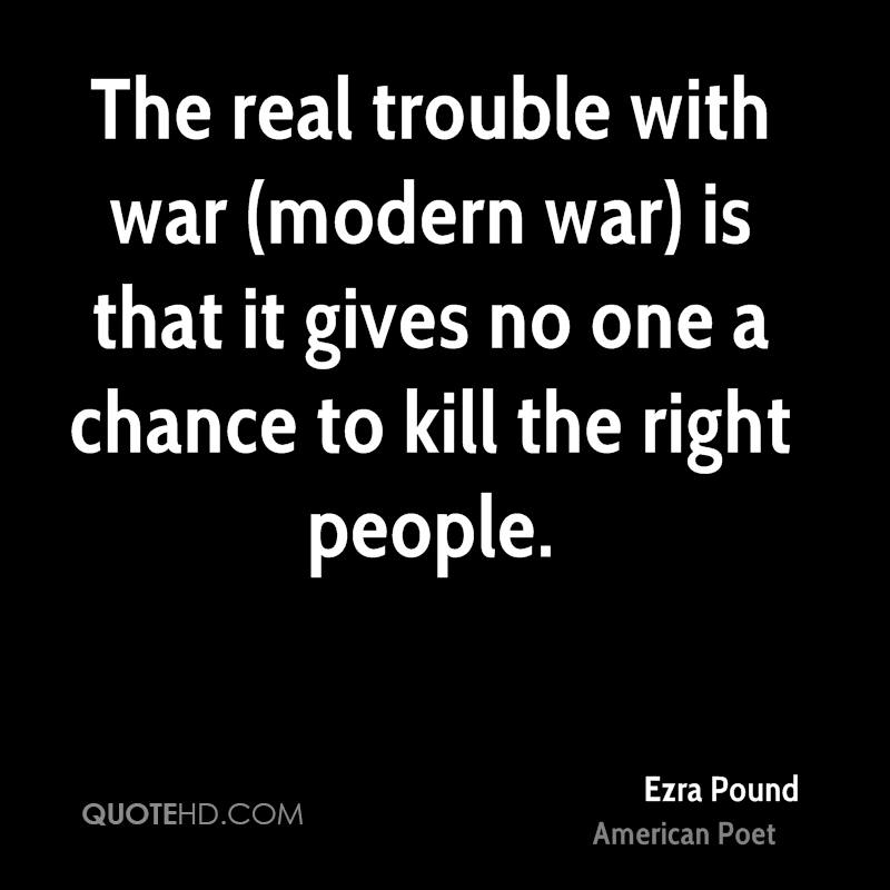 The real trouble with war (modern war) is that it gives no one a chance to kill the right people.
