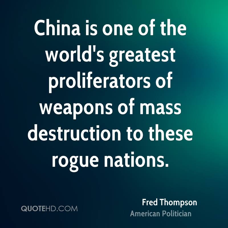 China is one of the world's greatest proliferators of weapons of mass destruction to these rogue nations.
