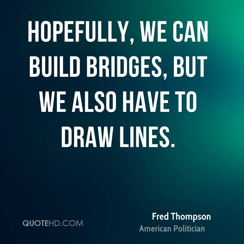 Hopefully, we can build bridges, but we also have to draw lines.