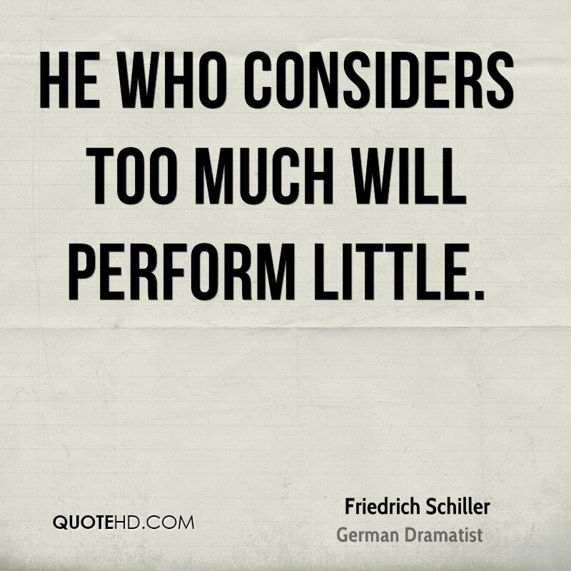 He who considers too much will perform little.