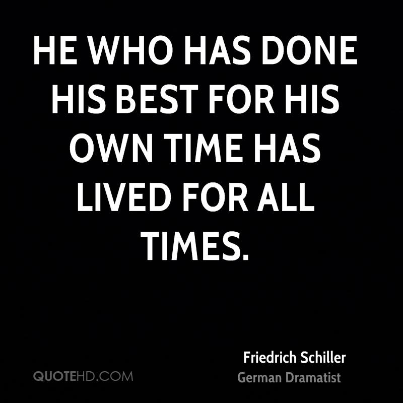 He who has done his best for his own time has lived for all times.