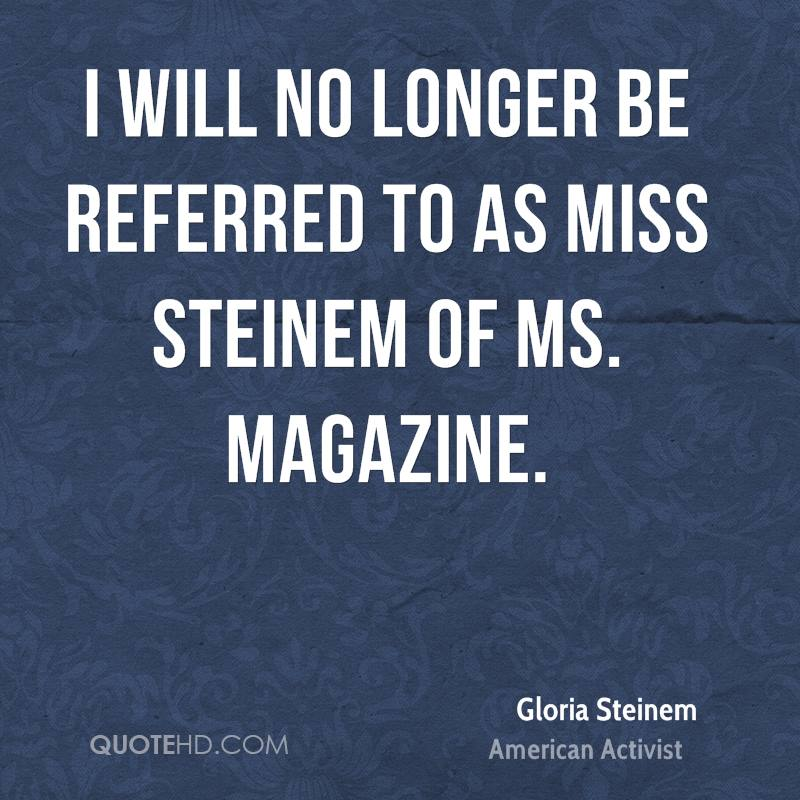 I will no longer be referred to as Miss Steinem of Ms. magazine.