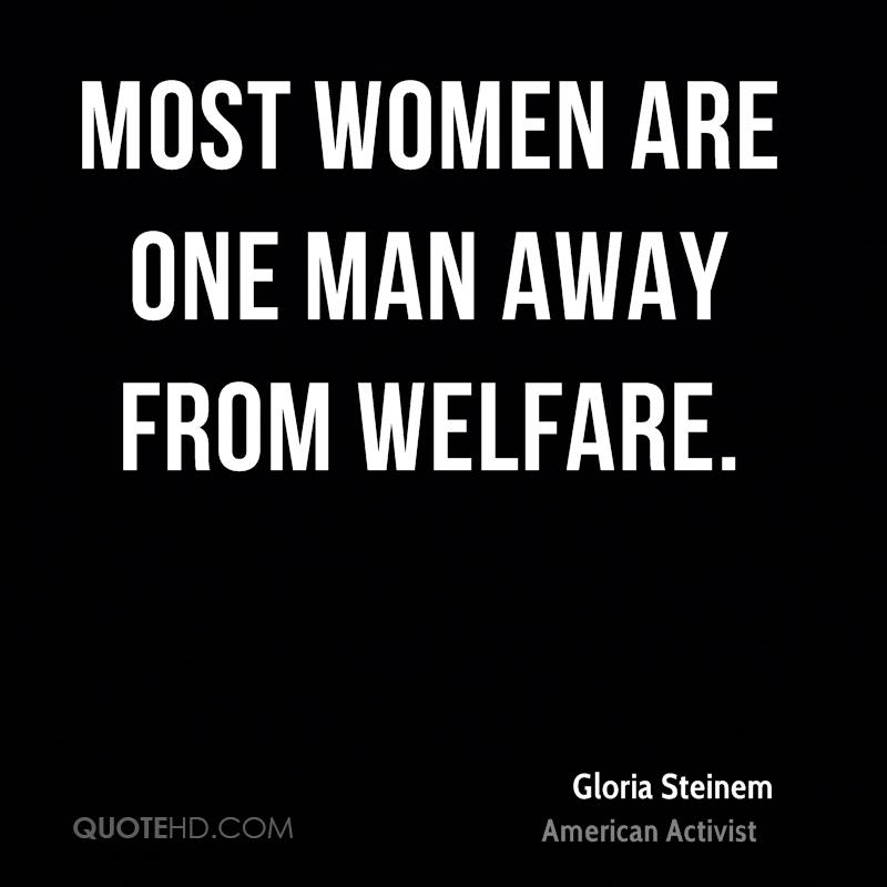 Most women are one man away from welfare.