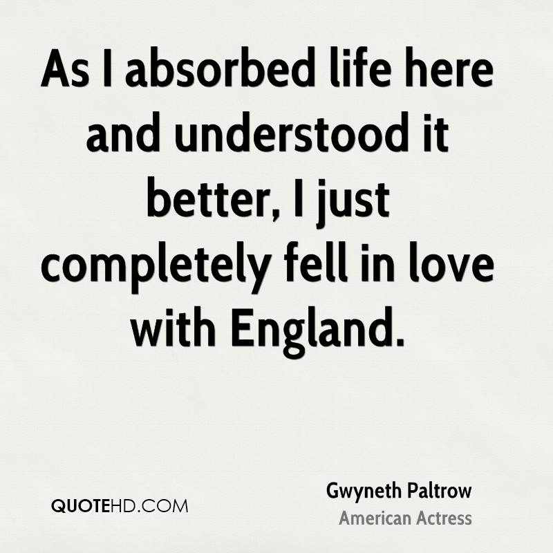 As I absorbed life here and understood it better, I just completely fell in love with England.