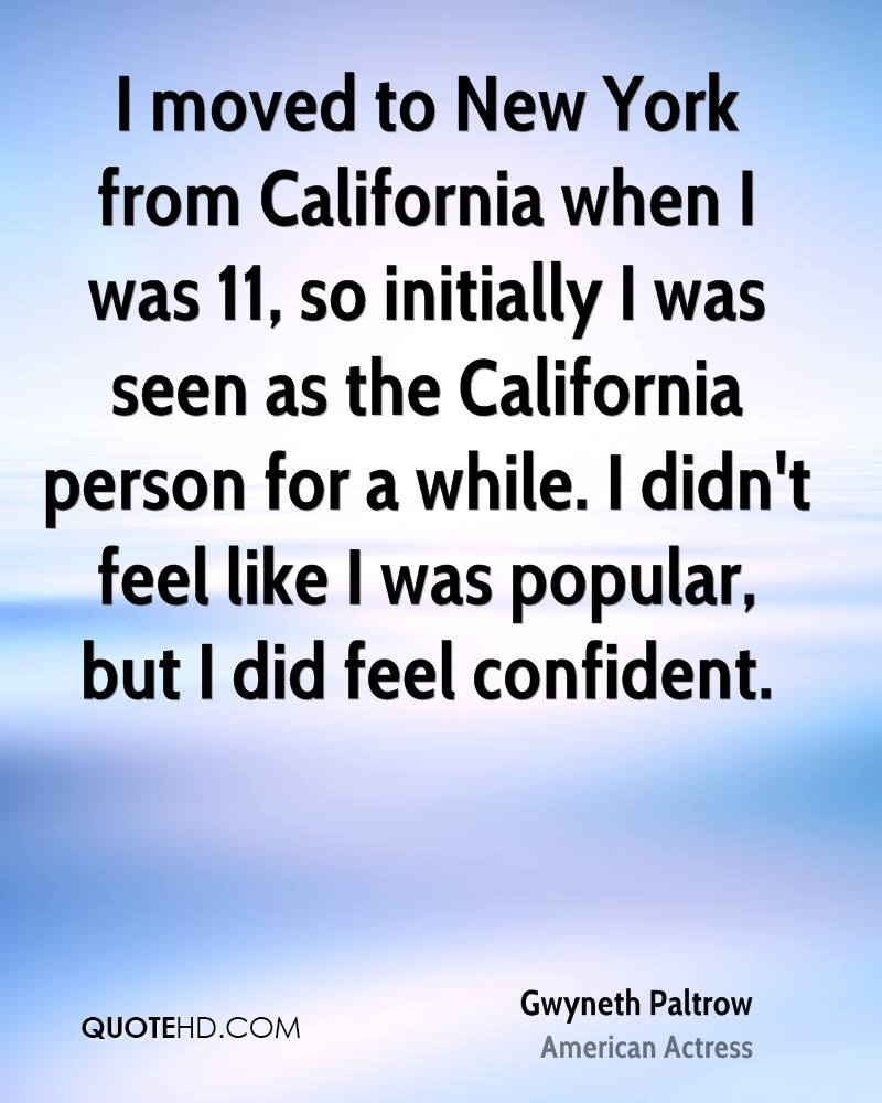 I moved to New York from California when I was 11, so initially I was seen as the California person for a while. I didn't feel like I was popular, but I did feel confident.