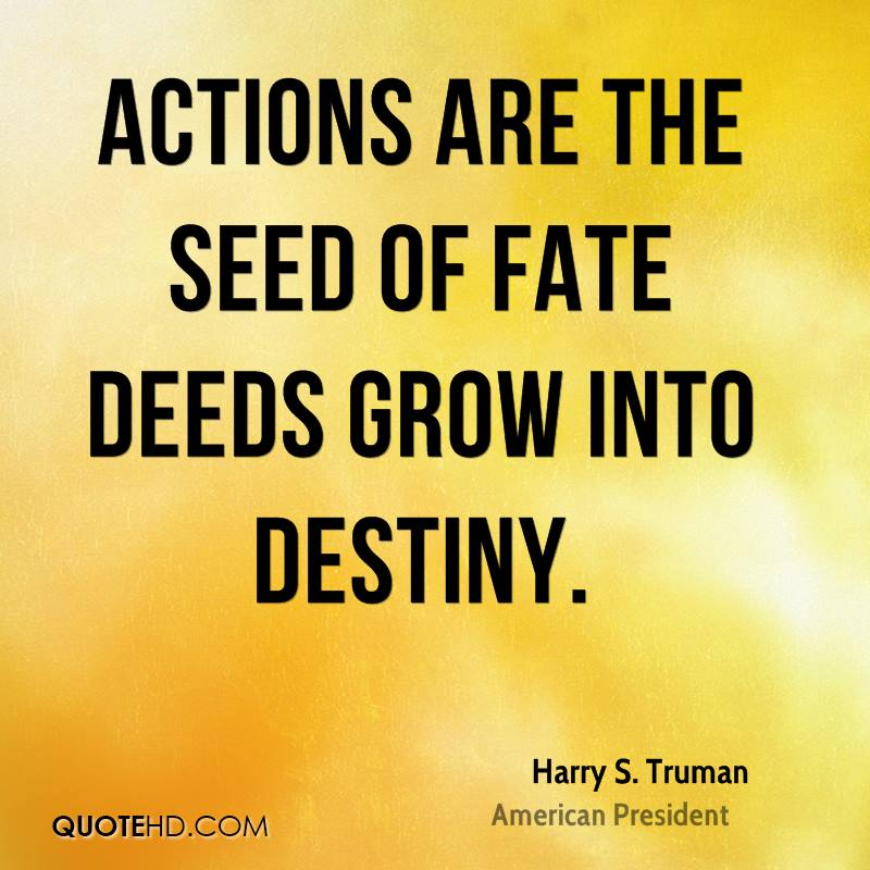 Actions are the seed of fate deeds grow into destiny.