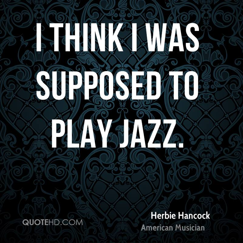 I think I was supposed to play jazz.