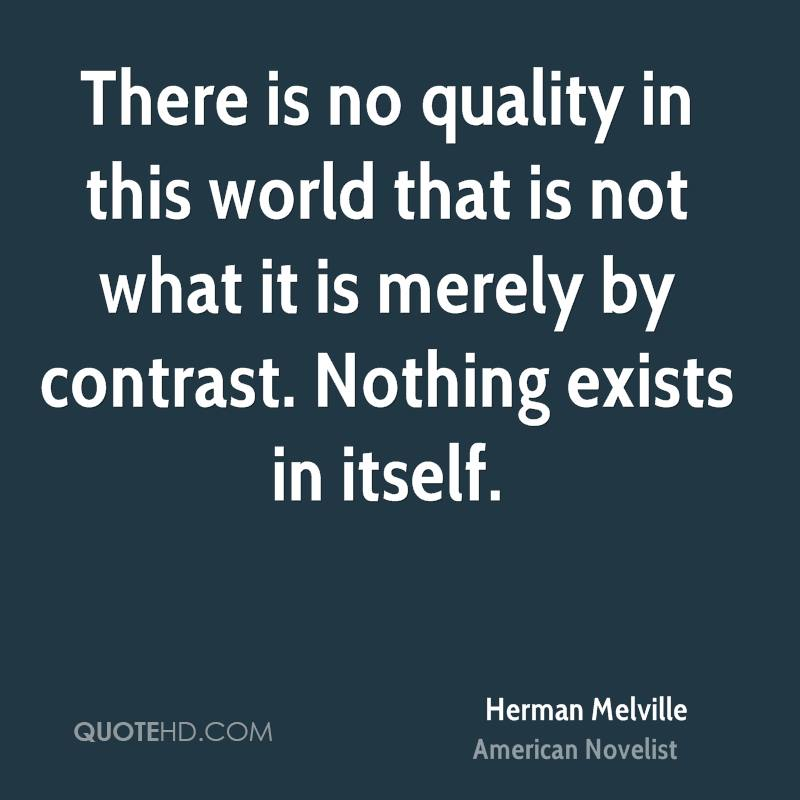 There is no quality in this world that is not what it is merely by contrast. Nothing exists in itself.