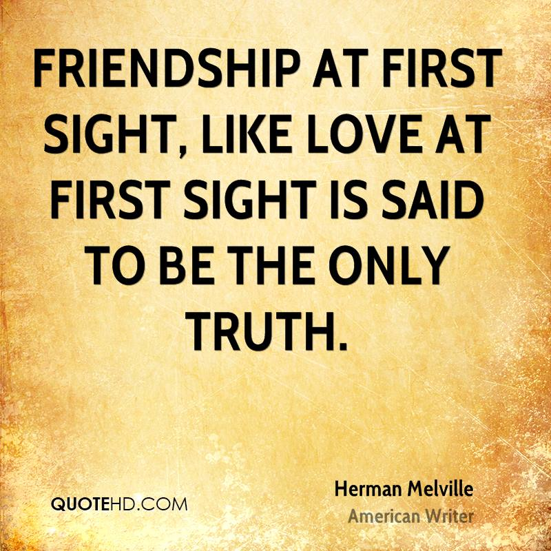 Friendship at first sight, like love at first sight is said to be the only truth.