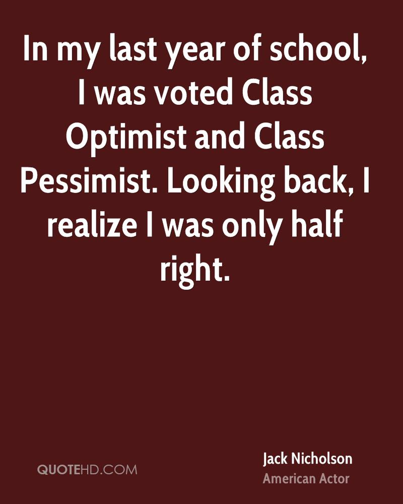 In my last year of school, I was voted Class Optimist and Class Pessimist. Looking back, I realize I was only half right.