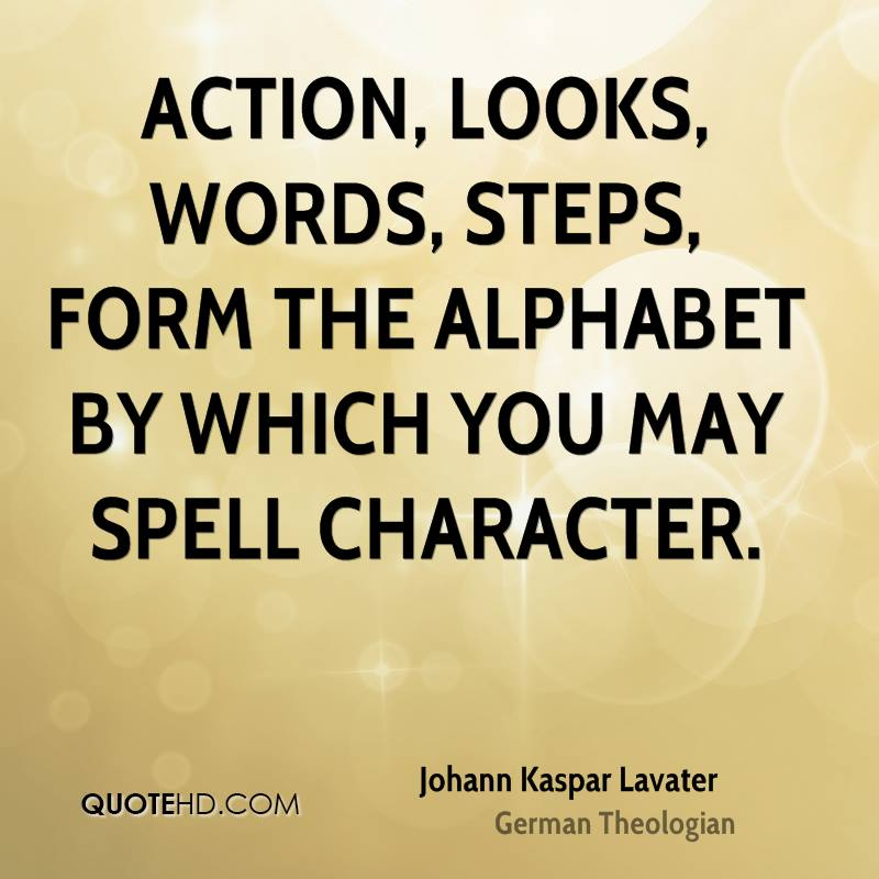 Action, looks, words, steps, form the alphabet by which you may spell character.