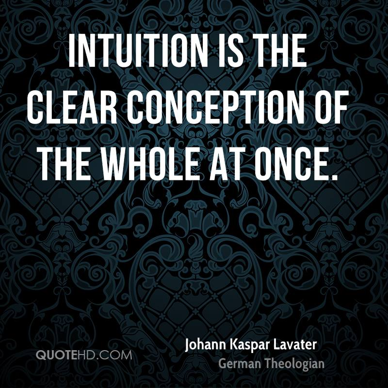 Intuition is the clear conception of the whole at once.