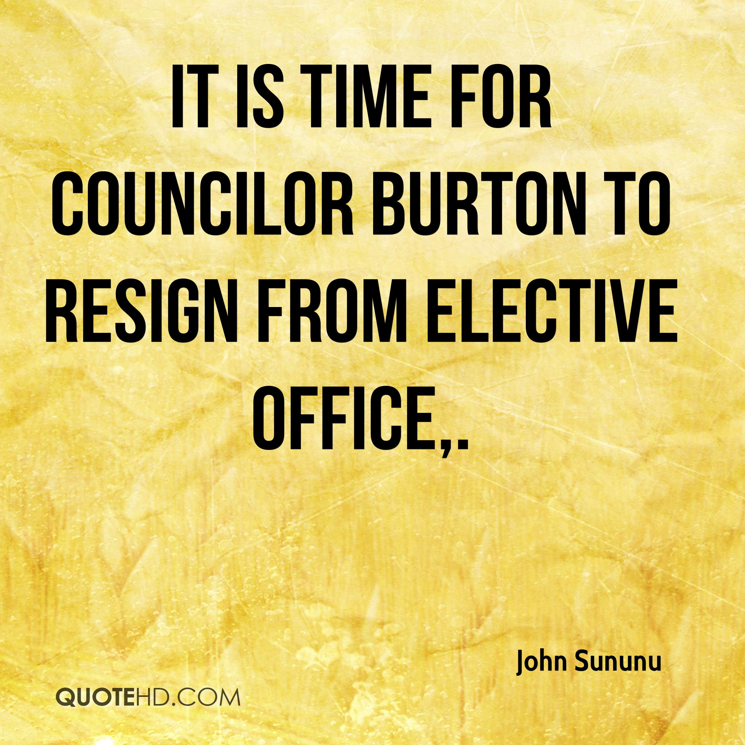 It is time for Councilor Burton to resign from elective office.