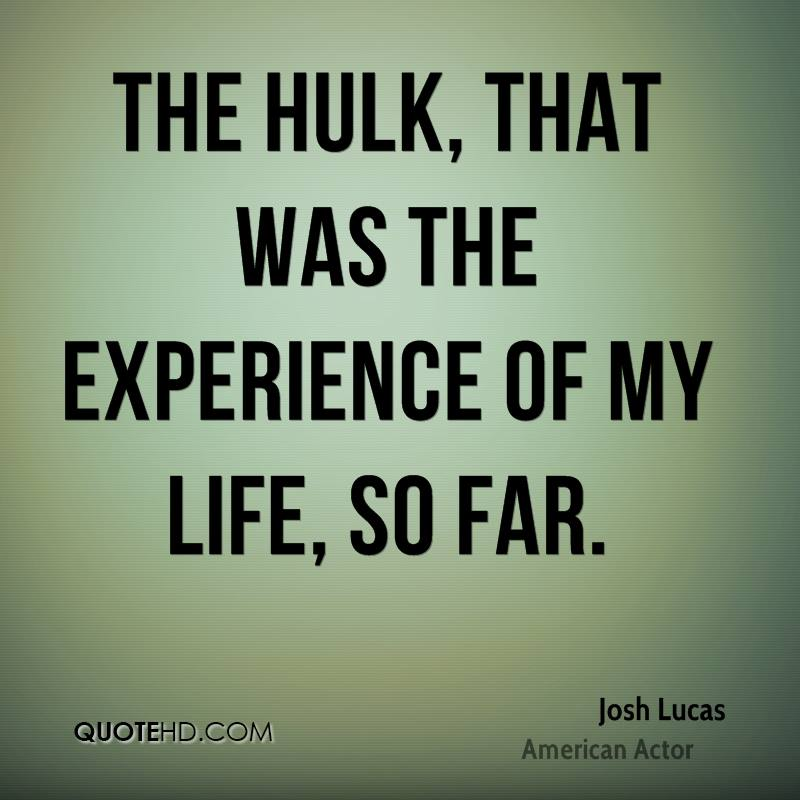 Josh Lucas Experience Quotes QuoteHD Cool Hulk Quotes