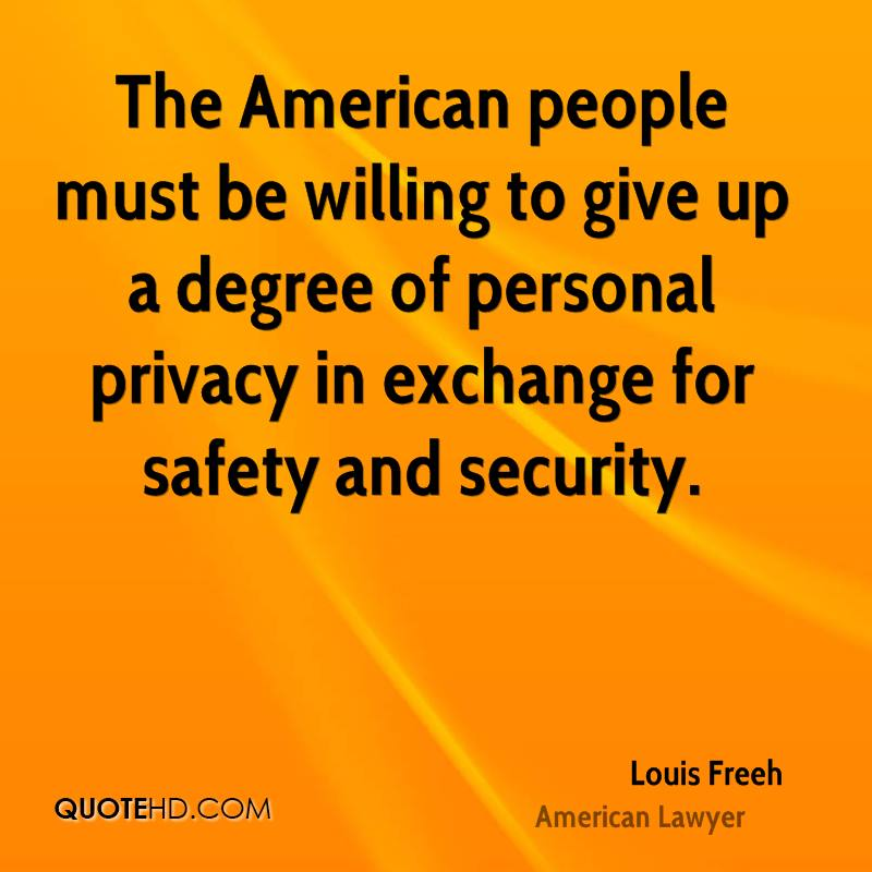The American people must be willing to give up a degree of personal privacy in exchange for safety and security.