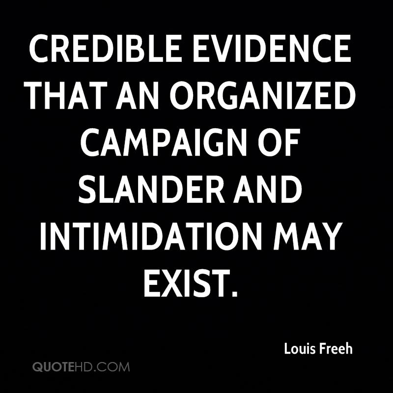 credible evidence that an organized campaign of slander and intimidation may exist.