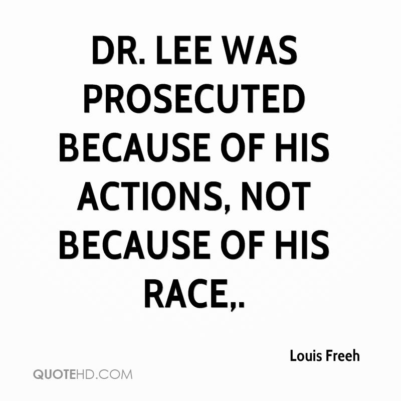 Dr. Lee was prosecuted because of his actions, not because of his race.