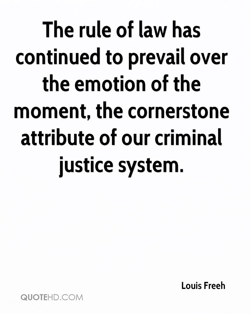 The rule of law has continued to prevail over the emotion of the moment, the cornerstone attribute of our criminal justice system.