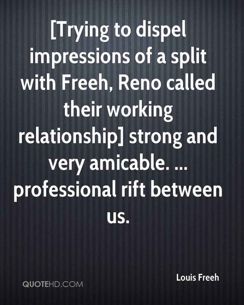[Trying to dispel impressions of a split with Freeh, Reno called their working relationship] strong and very amicable. ... professional rift between us.