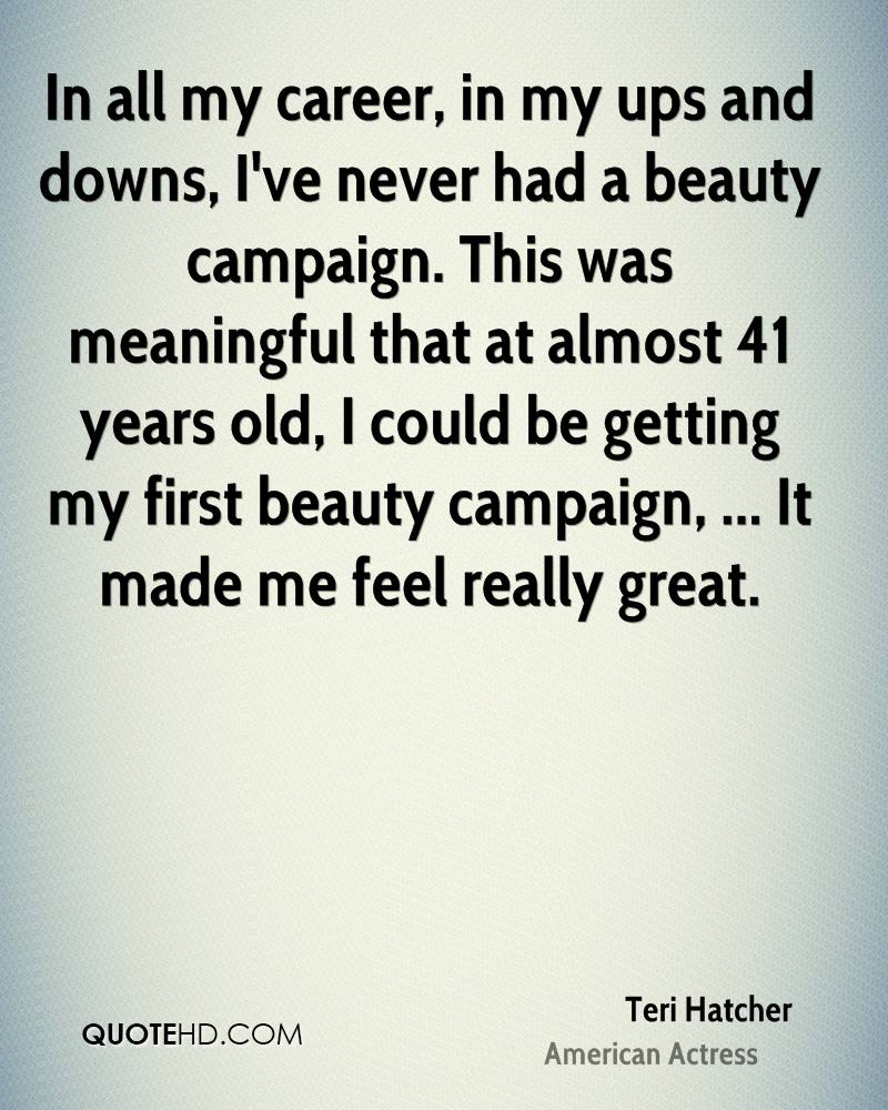 In all my career, in my ups and downs, I've never had a beauty campaign. This was meaningful that at almost 41 years old, I could be getting my first beauty campaign, ... It made me feel really great.