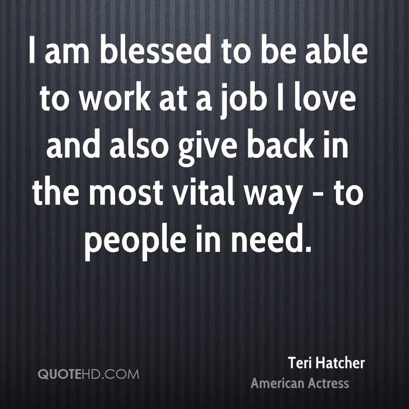 I am blessed to be able to work at a job I love and also give back in the most vital way - to people in need.