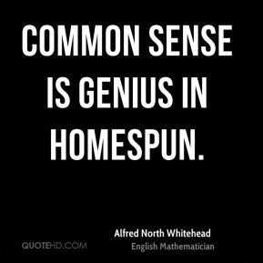Common sense is genius in homespun.