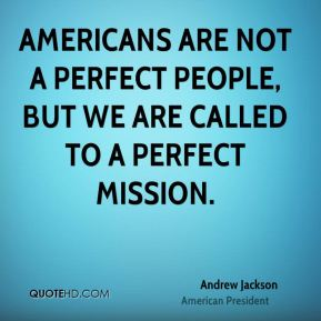 Americans are not a perfect people, but we are called to a perfect mission.