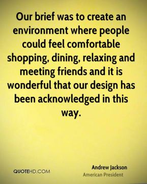 Andrew Jackson - Our brief was to create an environment where people could feel comfortable shopping, dining, relaxing and meeting friends and it is wonderful that our design has been acknowledged in this way.