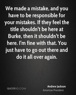 Andrew Jackson - We made a mistake, and you have to be responsible for your mistakes. If they feel the title shouldn't be here at Burke, then it shouldn't be here. I'm fine with that. You just have to go out there and do it all over again.