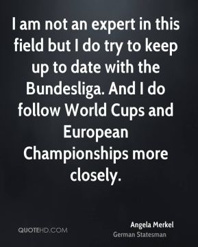 I am not an expert in this field but I do try to keep up to date with the Bundesliga. And I do follow World Cups and European Championships more closely.