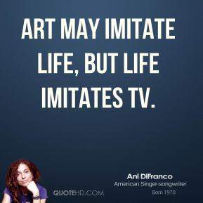 Art may imitate life, but life imitates TV.